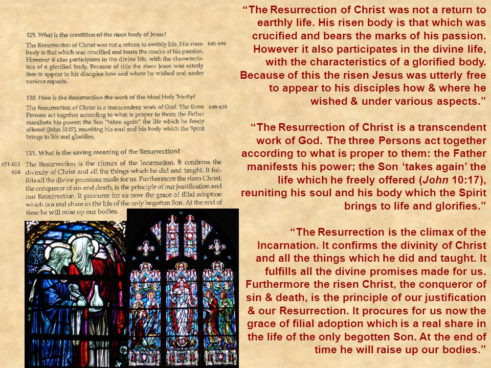 """""""The Resurrection of Christ was not a return to earthly life. His risen body is that which was crucified and bears the marks of his passion. However i"""