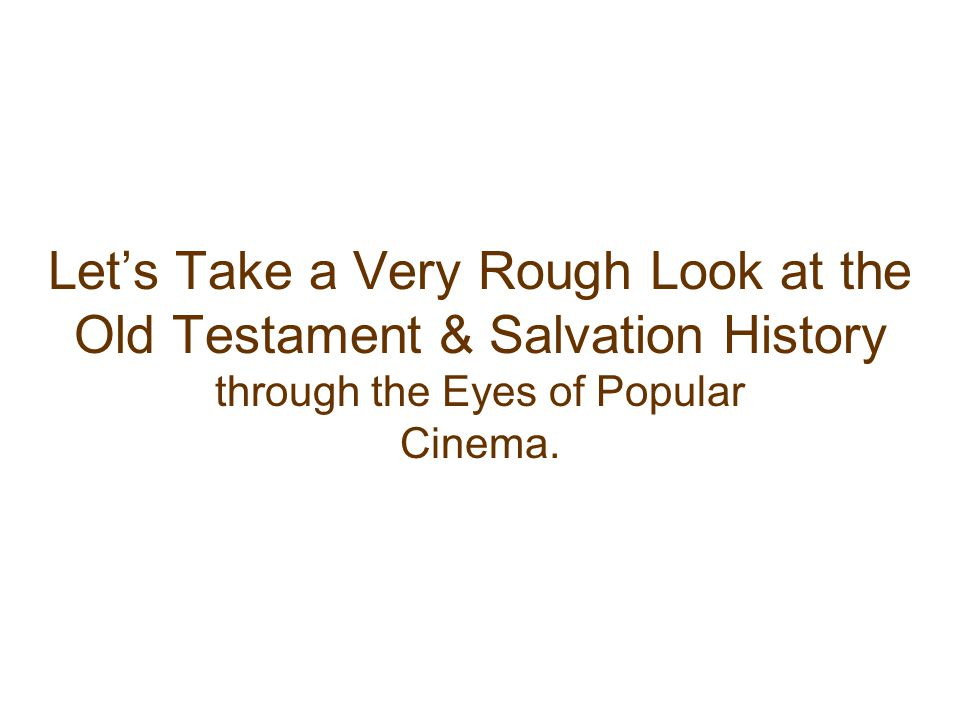 Let's Take a Very Rough Look at the Old Testament & Salvation History through the Eyes of Popular Cinema.
