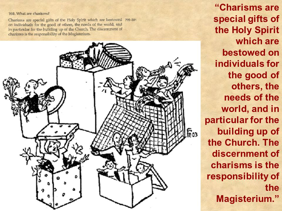 """""""Charisms are special gifts of the Holy Spirit which are bestowed on individuals for the good of others, the needs of the world, and in particular for"""