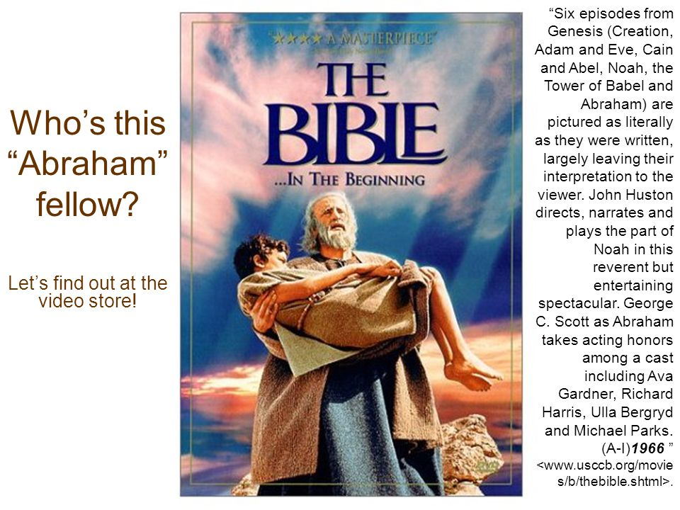 """Who's this """"Abraham"""" fellow? Let's find out at the video store! """"Six episodes from Genesis (Creation, Adam and Eve, Cain and Abel, Noah, the Tower of"""