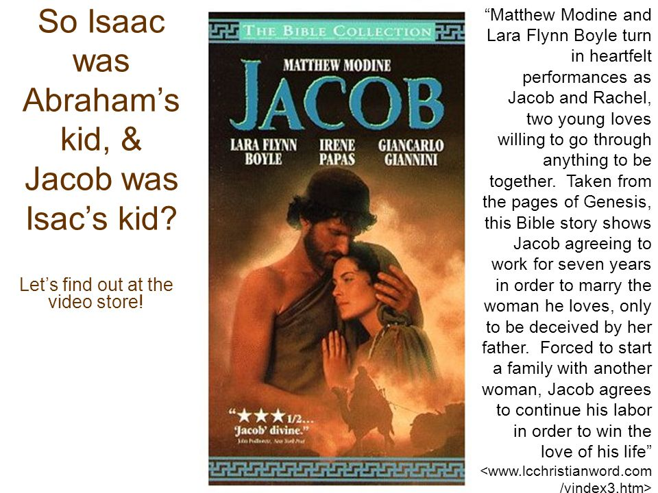 """Let's find out at the video store! So Isaac was Abraham's kid, & Jacob was Isac's kid? """"Matthew Modine and Lara Flynn Boyle turn in heartfelt performa"""