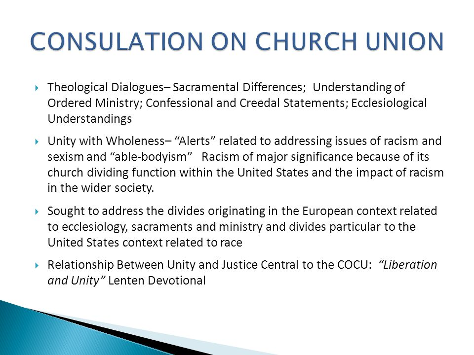  Theological Dialogues– Sacramental Differences; Understanding of Ordered Ministry; Confessional and Creedal Statements; Ecclesiological Understandings  Unity with Wholeness– Alerts related to addressing issues of racism and sexism and able-bodyism Racism of major significance because of its church dividing function within the United States and the impact of racism in the wider society.