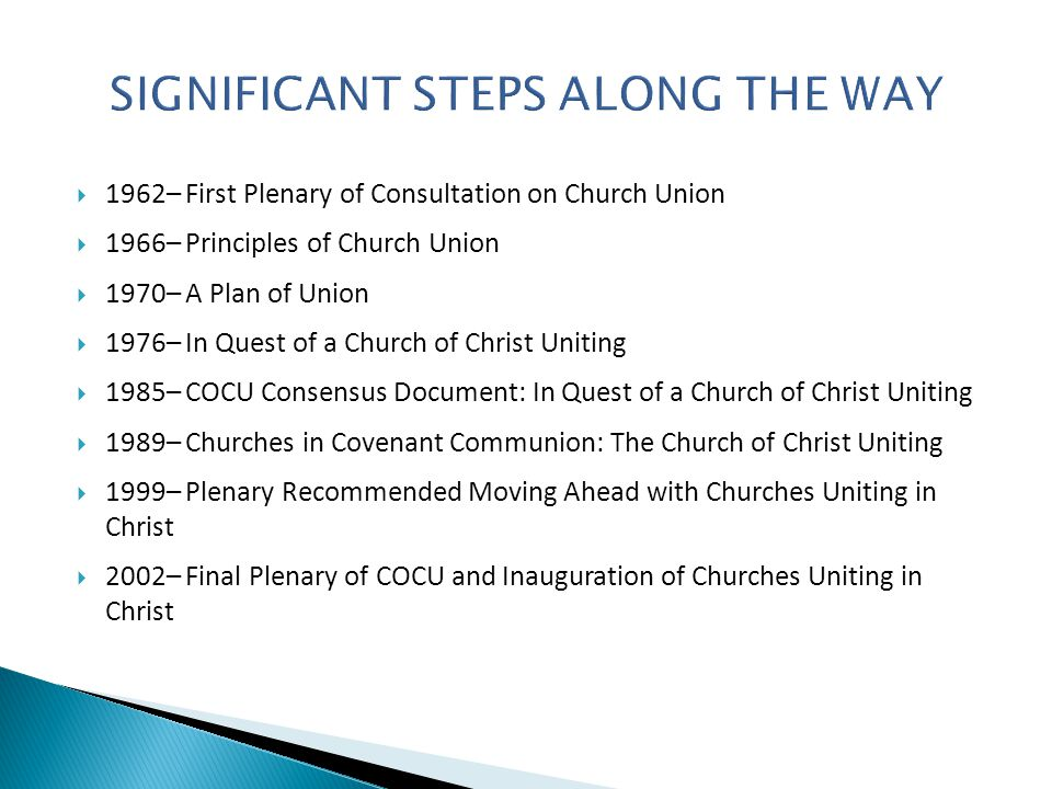  1962– First Plenary of Consultation on Church Union  1966– Principles of Church Union  1970– A Plan of Union  1976– In Quest of a Church of Christ Uniting  1985– COCU Consensus Document: In Quest of a Church of Christ Uniting  1989– Churches in Covenant Communion: The Church of Christ Uniting  1999– Plenary Recommended Moving Ahead with Churches Uniting in Christ  2002– Final Plenary of COCU and Inauguration of Churches Uniting in Christ