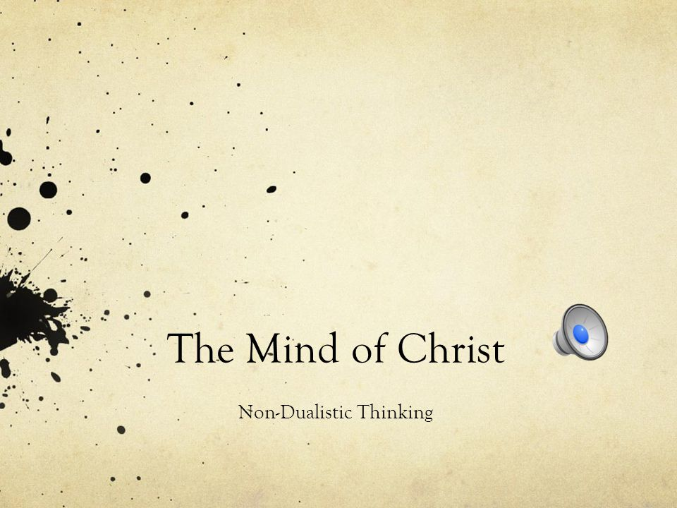 The Mind of Christ Non-Dualistic Thinking