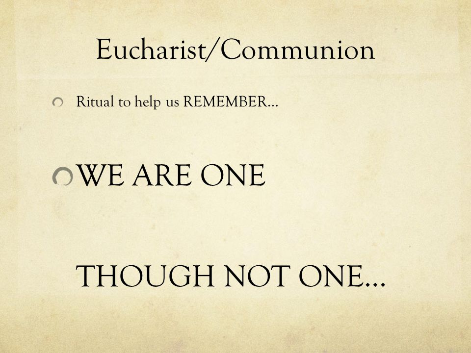 Eucharist/Communion Ritual to help us REMEMBER… WE ARE ONE THOUGH NOT ONE…