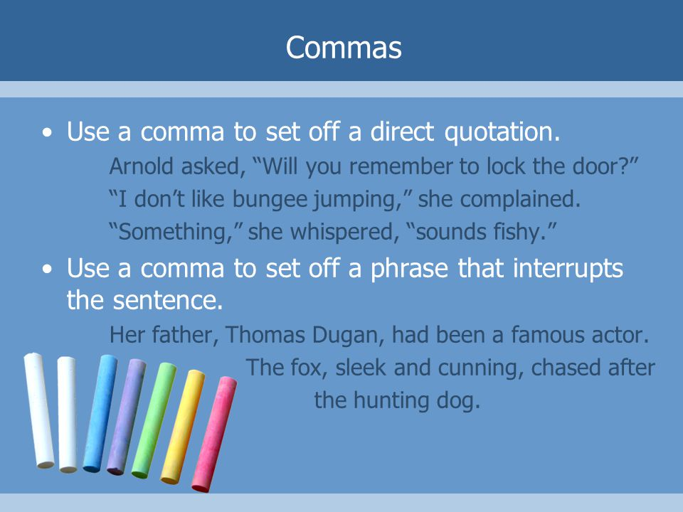 Commas Use a comma to set off a direct quotation.