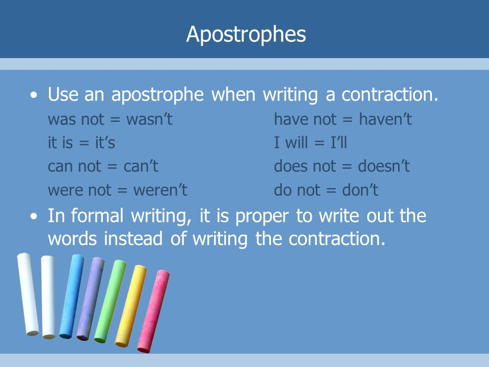 Apostrophes Use an apostrophe when writing a contraction.