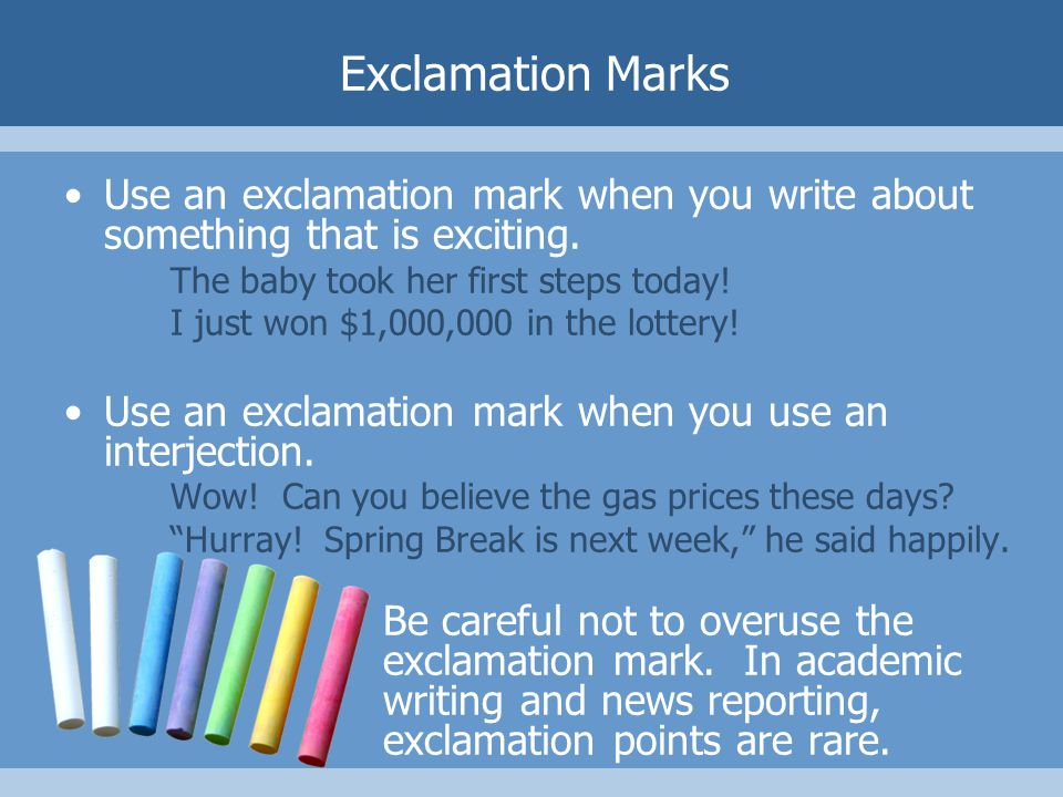 Exclamation Marks Use an exclamation mark when you write about something that is exciting.