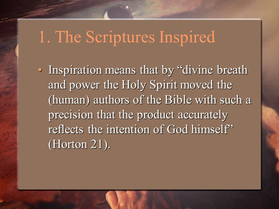 """1. The Scriptures Inspired Inspiration means that by """"divine breath and power the Holy Spirit moved the (human) authors of the Bible with such a preci"""
