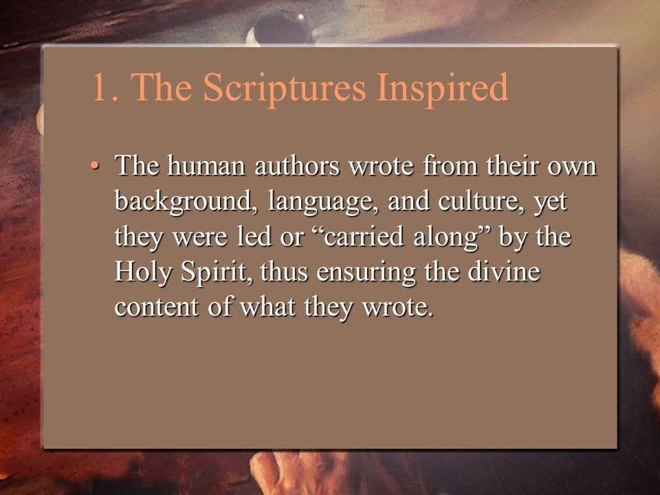 """1. The Scriptures Inspired The human authors wrote from their own background, language, and culture, yet they were led or """"carried along"""" by the Holy"""