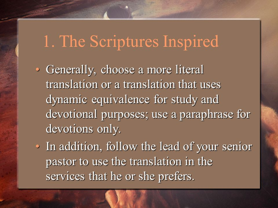 Generally, choose a more literal translation or a translation that uses dynamic equivalence for study and devotional purposes; use a paraphrase for devotions only.Generally, choose a more literal translation or a translation that uses dynamic equivalence for study and devotional purposes; use a paraphrase for devotions only.