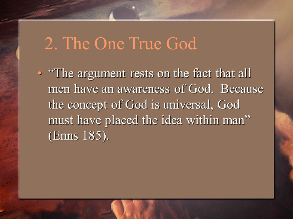 The argument rests on the fact that all men have an awareness of God.