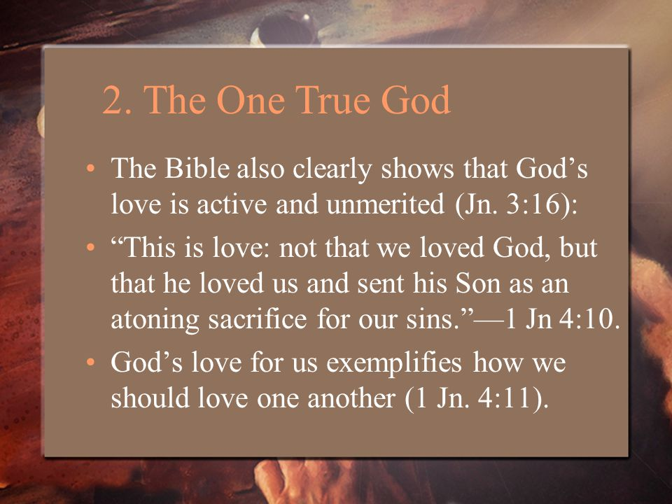 The Bible also clearly shows that God's love is active and unmerited (Jn.