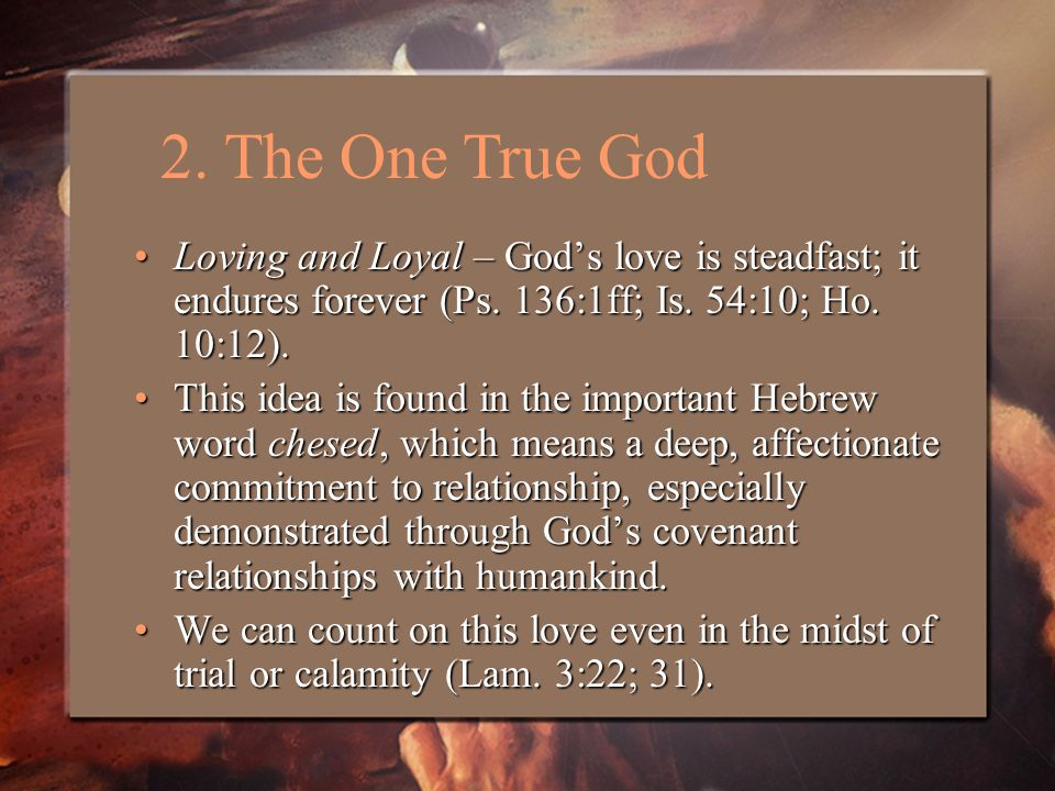 Loving and Loyal – God's love is steadfast; it endures forever (Ps.