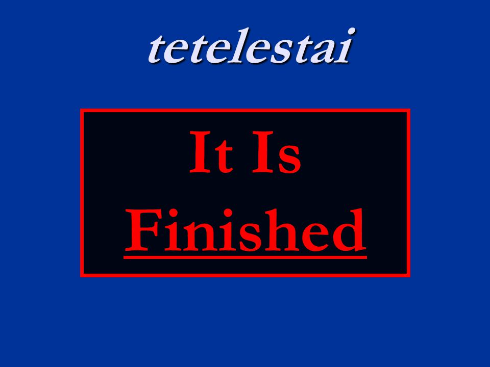 tetelestai It Is Finished