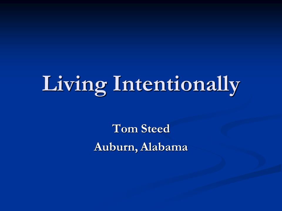 Living Intentionally Tom Steed Auburn, Alabama
