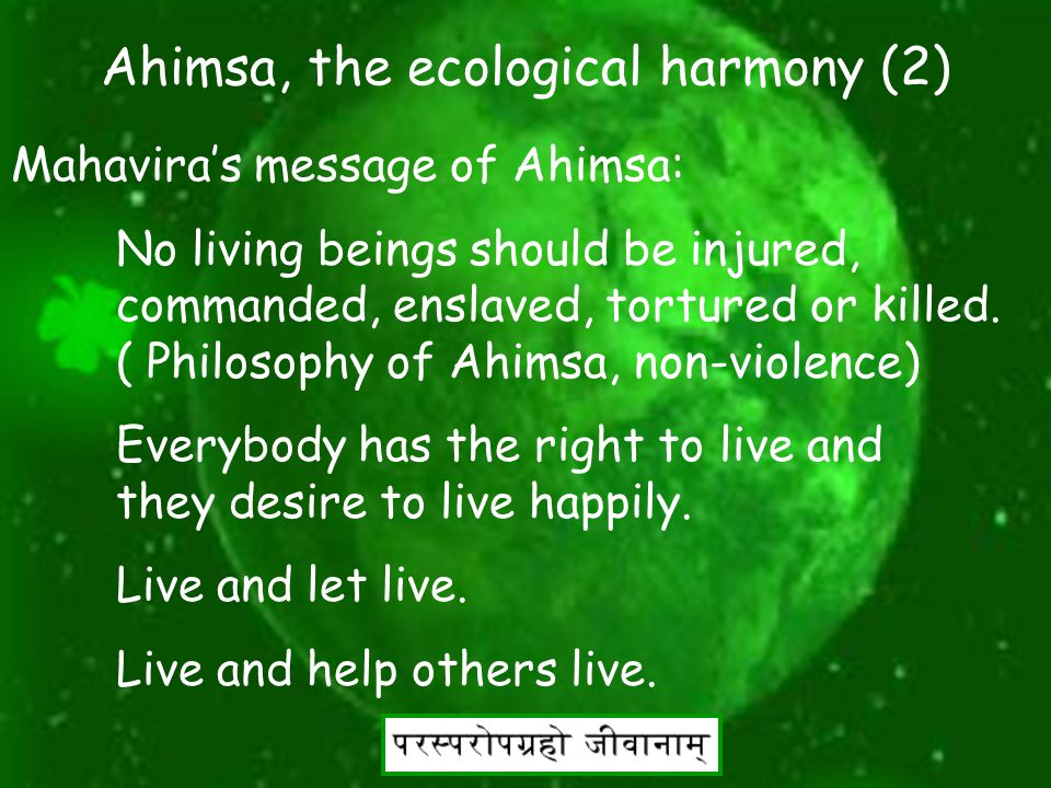 13 Ahimsa, the ecological harmony (1) Mahavira's message of Ahimsa: One who neglects or disregards the existence of earth, water, fire, air and plants
