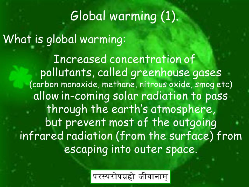 24 Global warming. What is global warming: Increase in the surface temperature of the earth is called global warming.