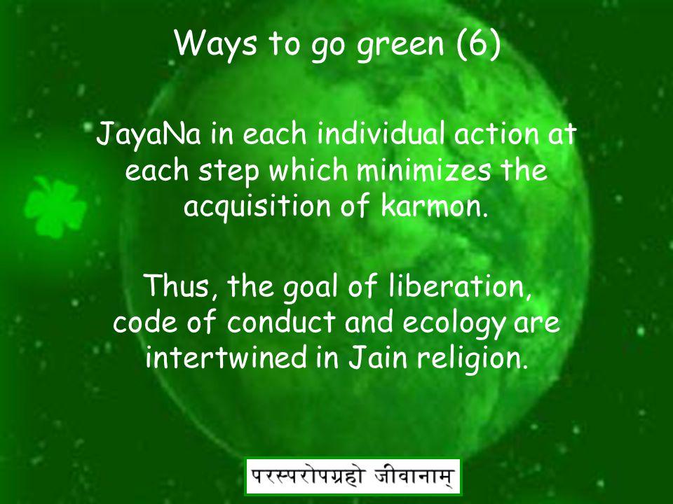 44 Ways to go green (5) kaham chare, kaham chitte, kaham aase, kaham saye, kahame bhujanto, bhasito pavkamma na bandhai .