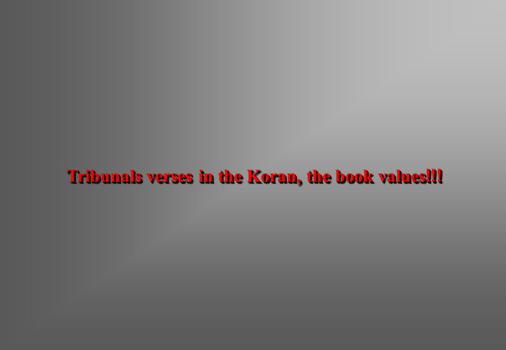 Tribunals verses in the Koran, the book values!!!
