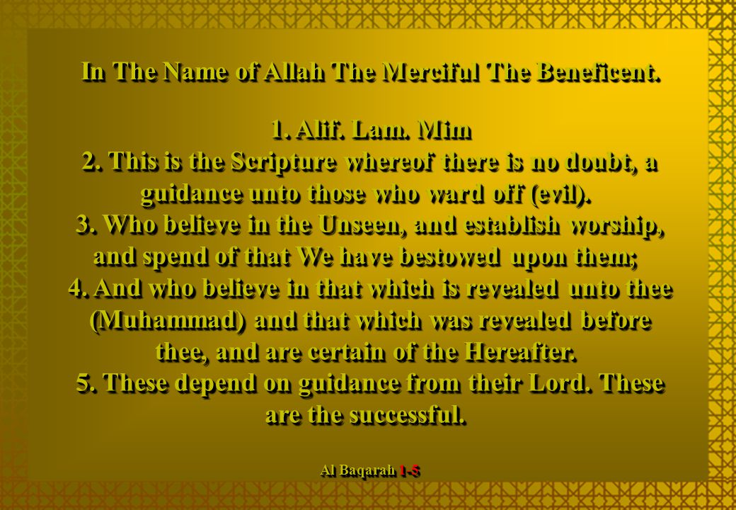1. Alif. Lam. Mim 2. This is the Scripture whereof there is no doubt, a guidance unto those who ward off (evil). 3. Who believe in the Unseen, and est
