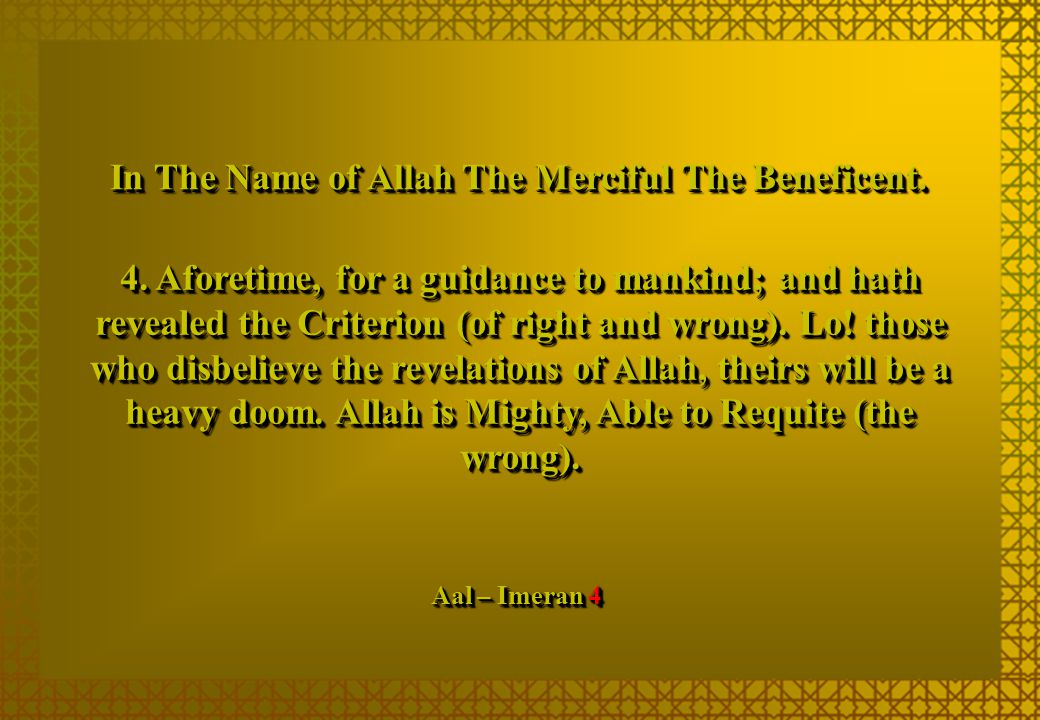 4. Aforetime, for a guidance to mankind; and hath revealed the Criterion (of right and wrong). Lo! those who disbelieve the revelations of Allah, thei
