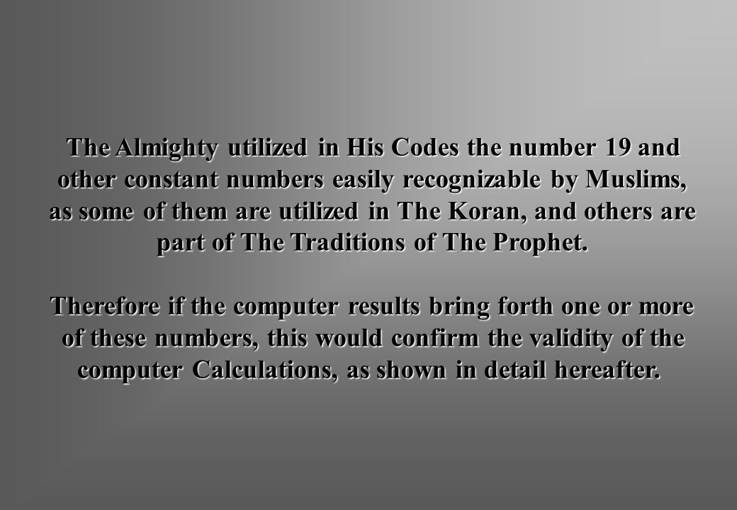 The Almighty utilized in His Codes the number 19 and other constant numbers easily recognizable by Muslims, as some of them are utilized in The Koran, and others are part of The Traditions of The Prophet.