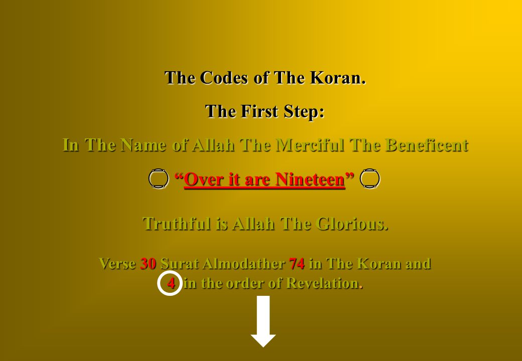 """The Codes of The Koran. The First Step: In The Name of Allah The Merciful The Beneficent  """"Over it are Nineteen""""  Truthful is Allah The Glorious. Ve"""