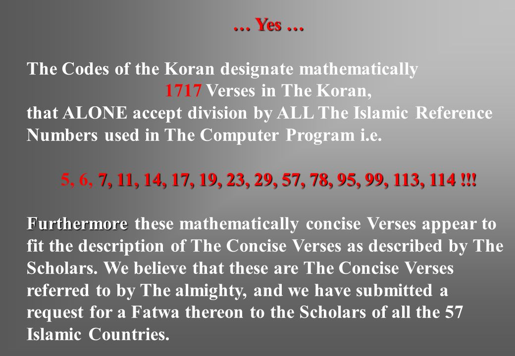 … Yes … The Codes of the Koran designate mathematically 1717 Verses in The Koran, that ALONE accept division by ALL The Islamic Reference Numbers used in The Computer Program i.e.