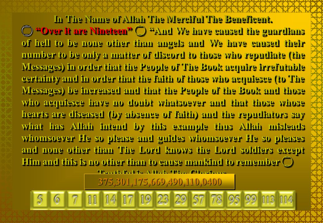 """In The Name of Allah The Merciful The Beneficent.  """"Over it are Nineteen""""  """"And We have caused the guardians of hell to be none other than angels an"""