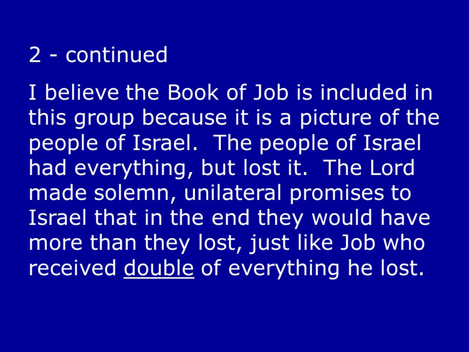 2 - continued I believe the Book of Job is included in this group because it is a picture of the people of Israel.