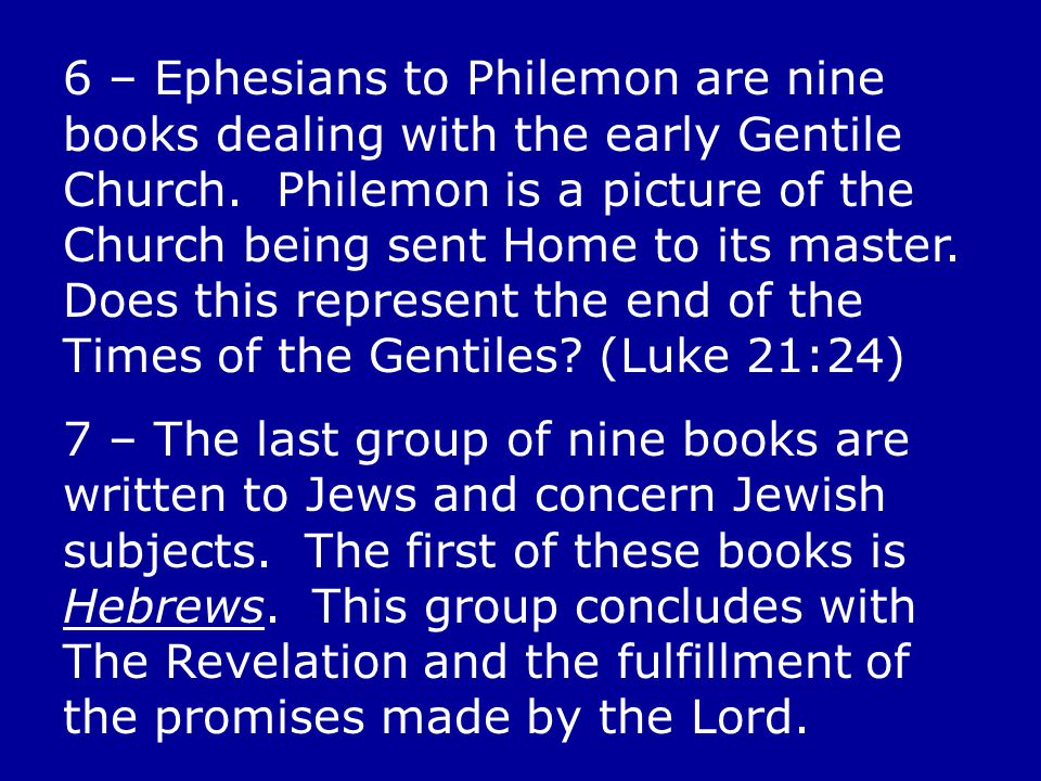 6 – Ephesians to Philemon are nine books dealing with the early Gentile Church.