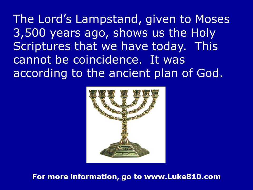 The Lord's Lampstand, given to Moses 3,500 years ago, shows us the Holy Scriptures that we have today.