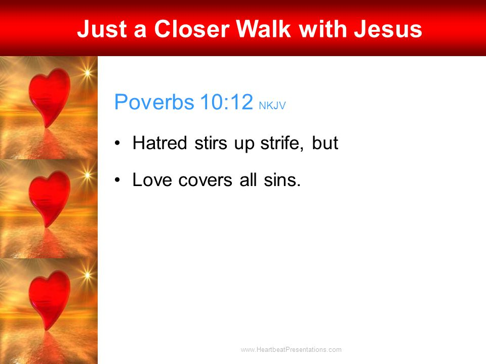 Poverbs 10:12 NKJV Hatred stirs up strife, but Love covers all sins.