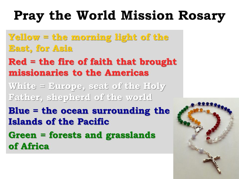 Pray the World Mission Rosary Yellow = the morning light of the East, for Asia Red = the fire of faith that brought missionaries to the Americas White