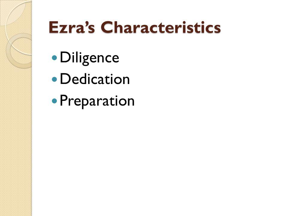 Ezra's Characteristics Diligence Dedication Preparation