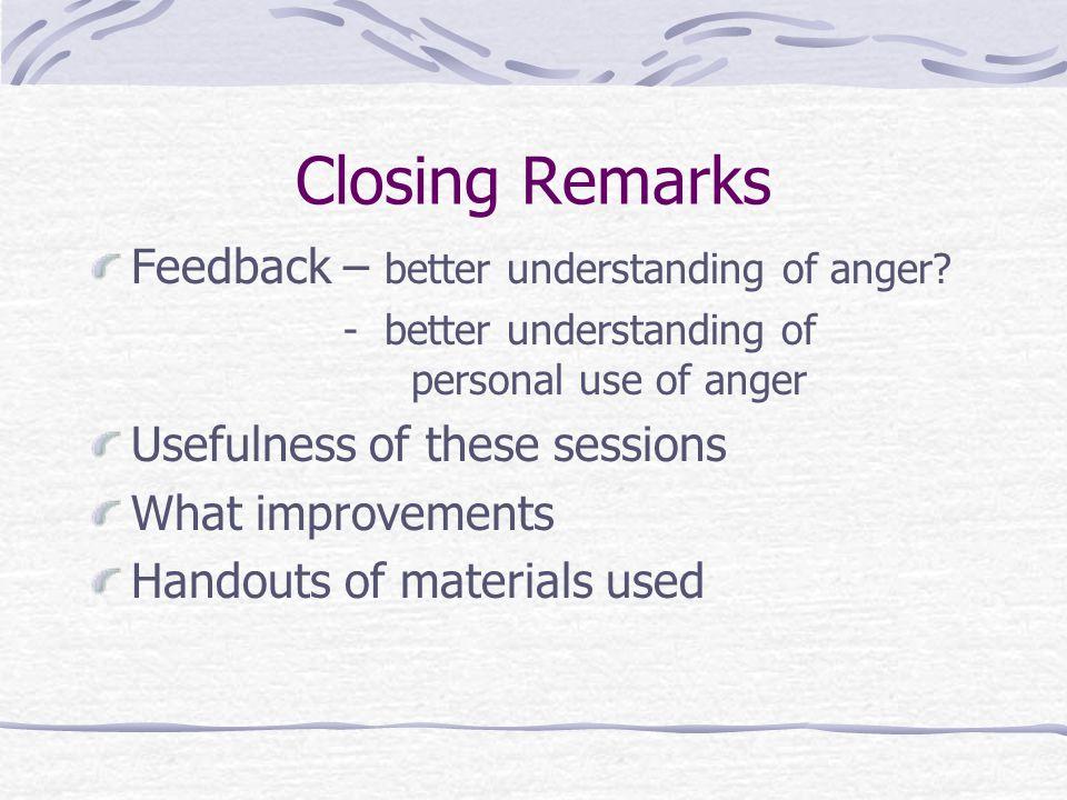 Closing Remarks Feedback – better understanding of anger.
