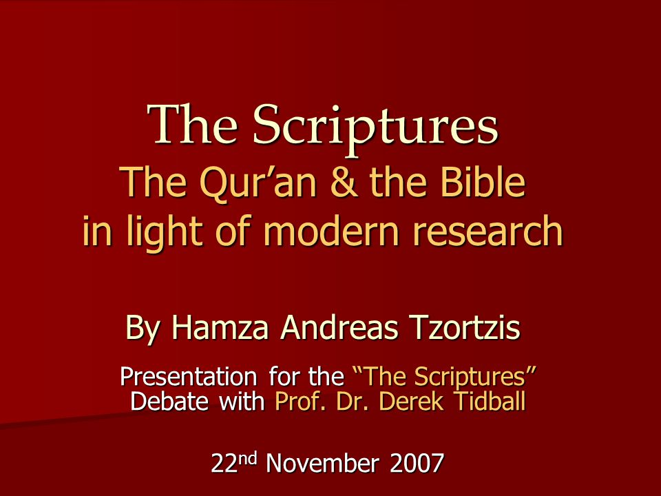 "The Scriptures The Qur'an & the Bible in light of modern research By Hamza Andreas Tzortzis Presentation for the ""The Scriptures"" Debate with Prof. Dr"