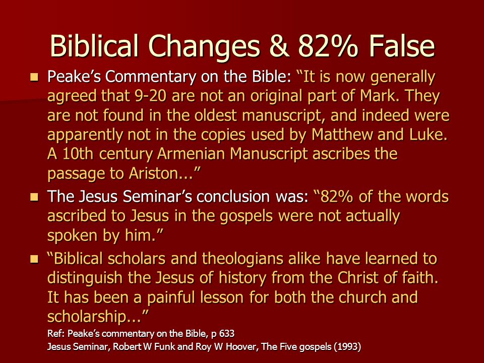 "Biblical Changes & 82% False Peake's Commentary on the Bible: ""It is now generally agreed that 9-20 are not an original part of Mark. They are not fou"