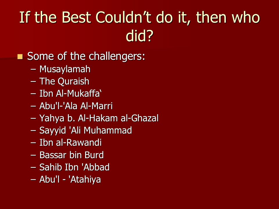 If the Best Couldn't do it, then who did? Some of the challengers: Some of the challengers: –Musaylamah –The Quraish –Ibn Al-Mukaffa' –Abu'l-'Ala Al-M