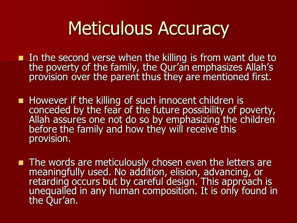 Meticulous Accuracy In the second verse when the killing is from want due to the poverty of the family, the Qur'an emphasizes Allah's provision over t