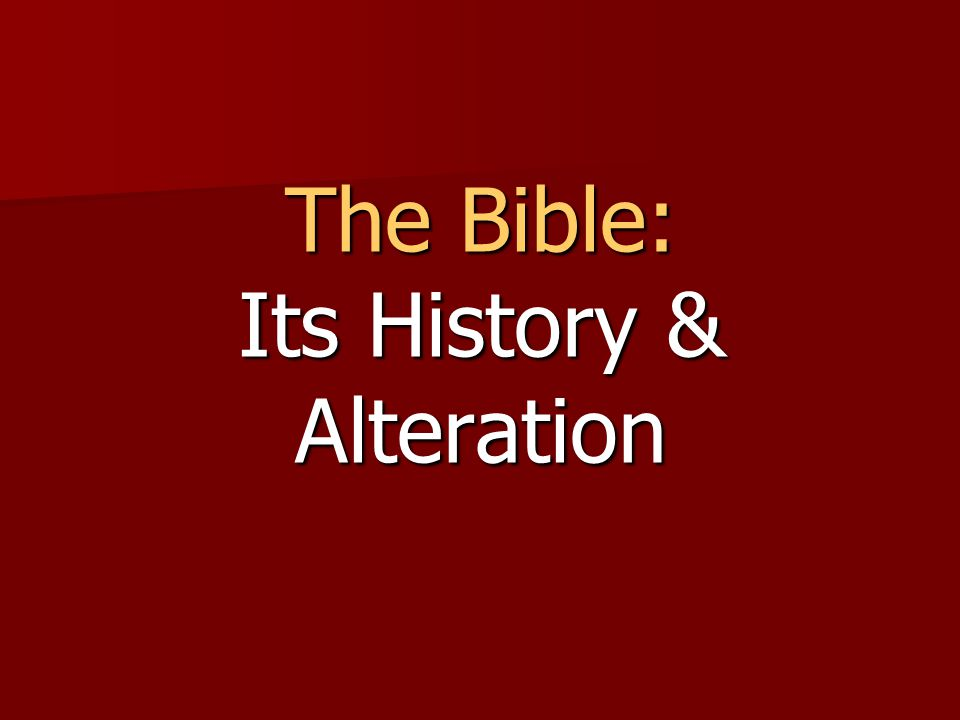 The Bible: Its History & Alteration