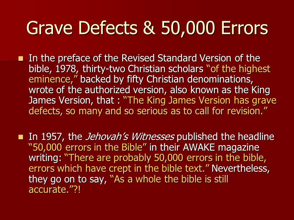 "Grave Defects & 50,000 Errors In the preface of the Revised Standard Version of the bible, 1978, thirty-two Christian scholars ""of the highest eminenc"