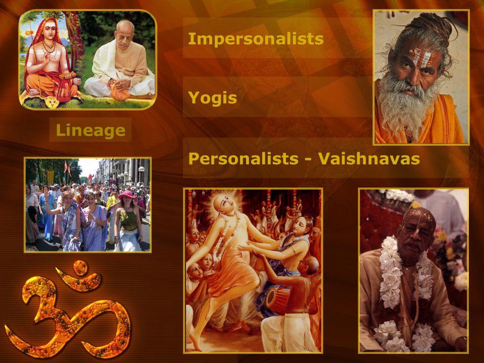 Lineage Personalists - Vaishnavas Yogis Impersonalists