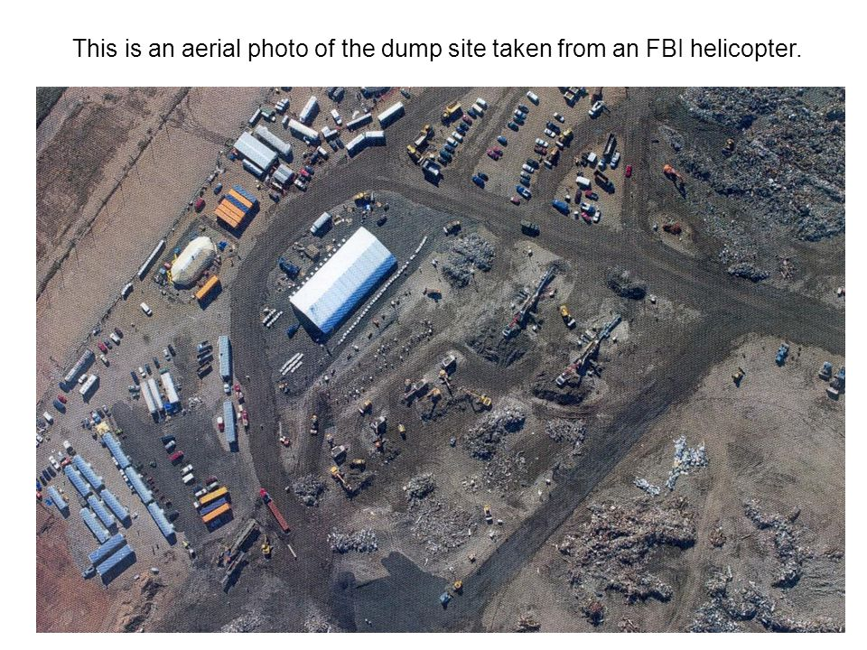 This is an aerial photo of the dump site taken from an FBI helicopter.