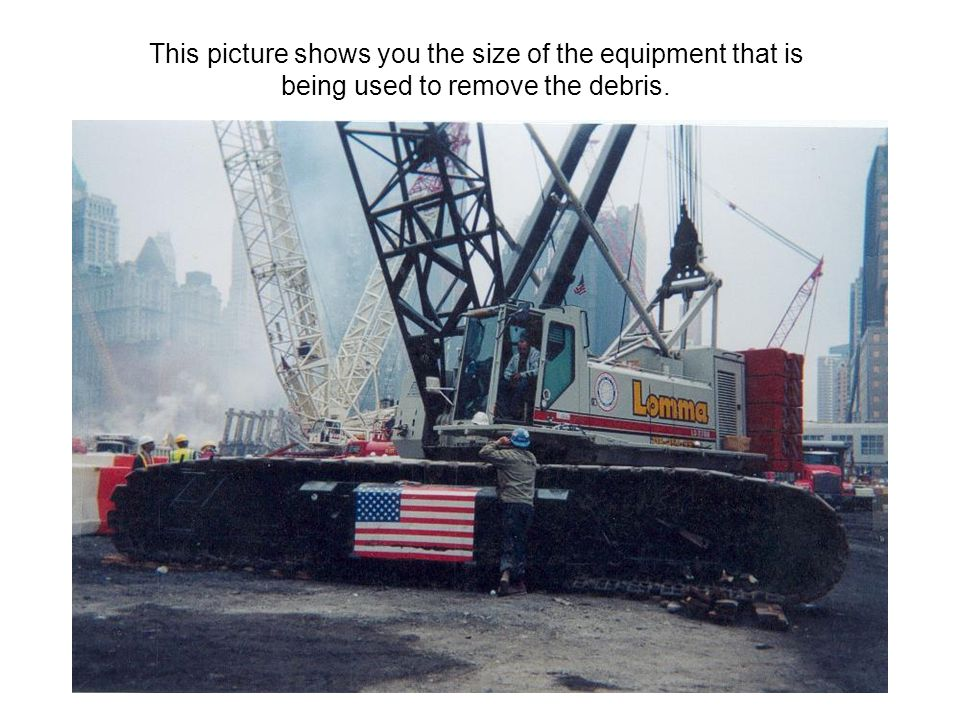 This picture shows you the size of the equipment that is being used to remove the debris.