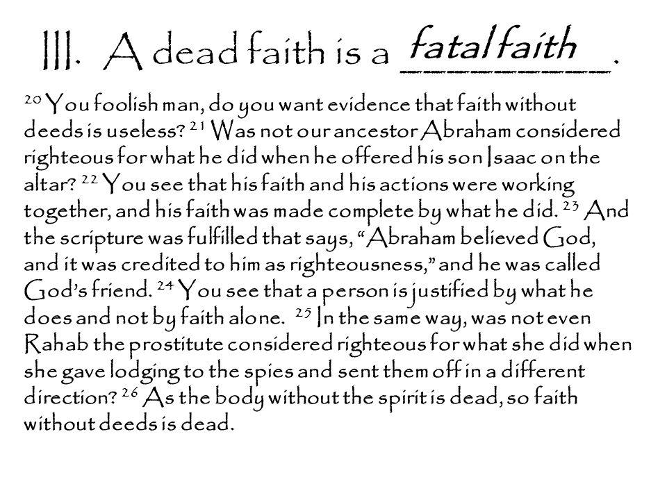 III.A dead faith is a _________.