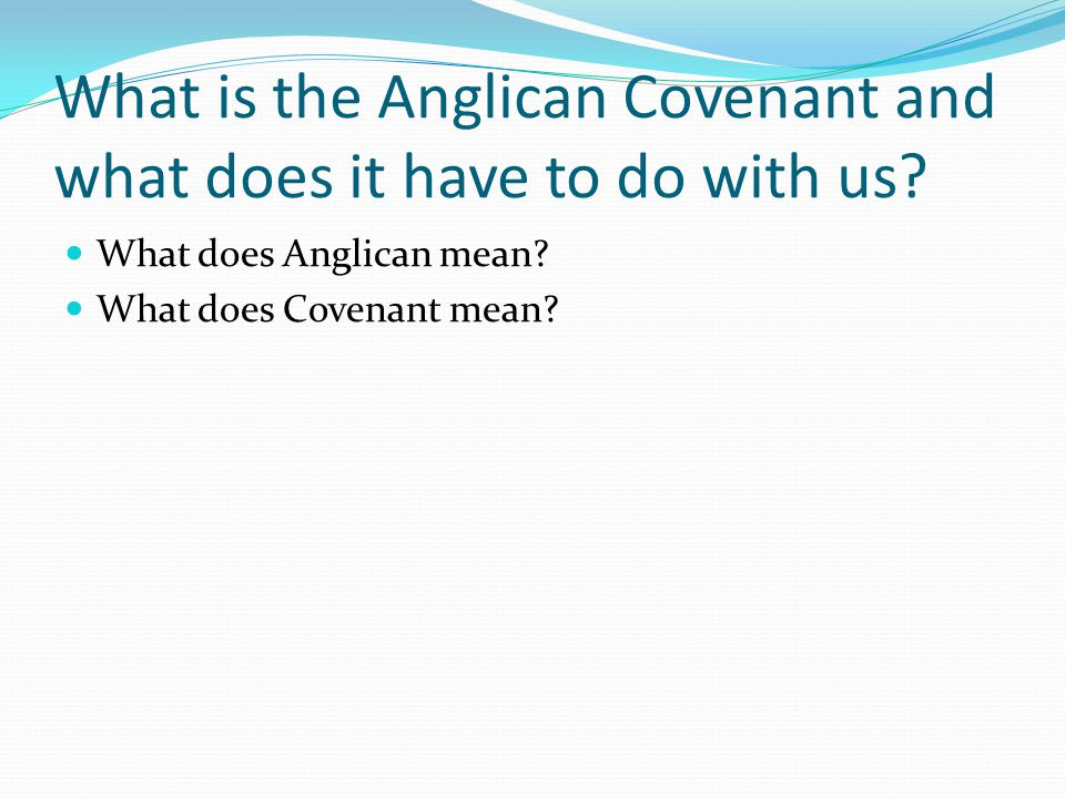 What is the Anglican Covenant and what does it have to do with us.