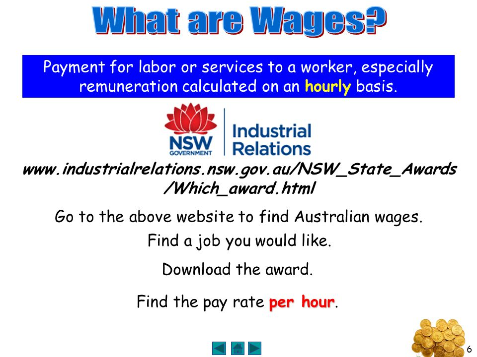 6 Payment for labor or services to a worker, especially remuneration calculated on an hourly basis. www.industrialrelations.nsw.gov.au/NSW_State_Award