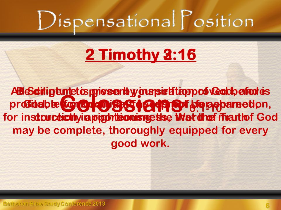 6 Bethshan Bible Study Conference 2013 2 Timothy 3:16 6 All Scripture is given by inspiration of God, and is profitable for doctrine, for reproof, for correction, for instruction in righteousness, that the man of God may be complete, thoroughly equipped for every good work.